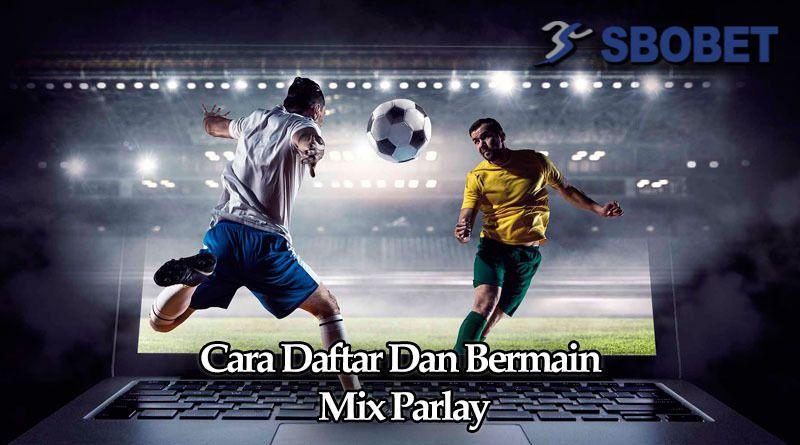 Cara Mendaftar Mix Parlay Bola